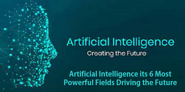 Title - Artificial Intelligence its 6 Most Powerful Fields Driving the Future