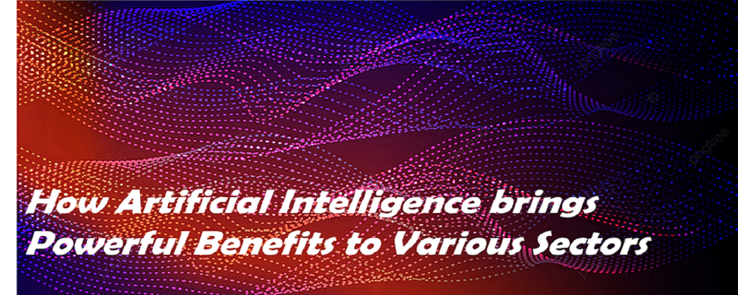 How Artificial Intelligence brings Powerful Benefits to Various Sectors